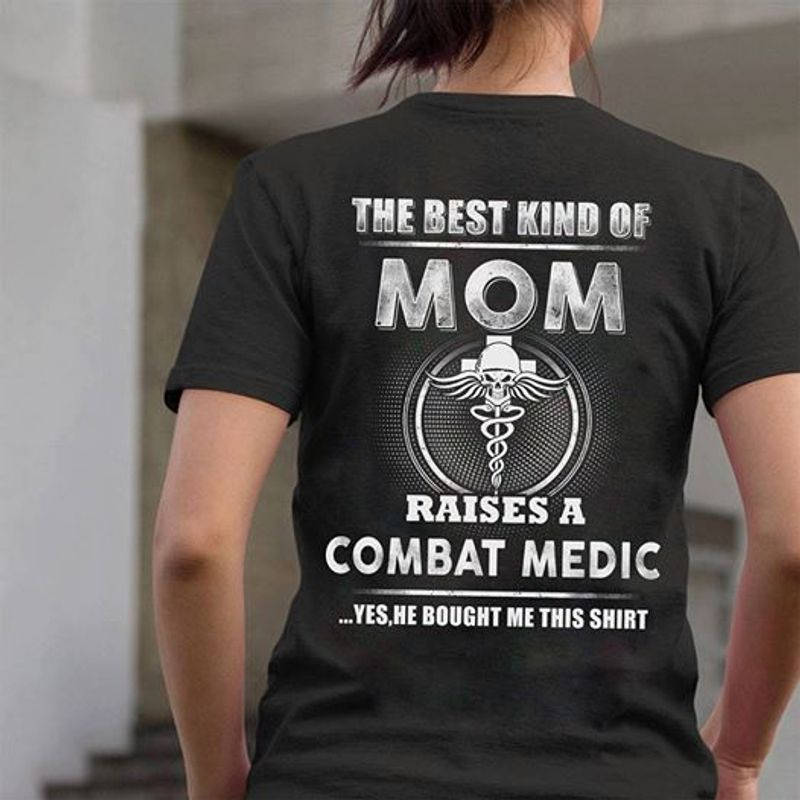 The Best Kind Of Mom Raises A Combat Medic Yes He Bought Me This Shirt   T Shirt Black B5