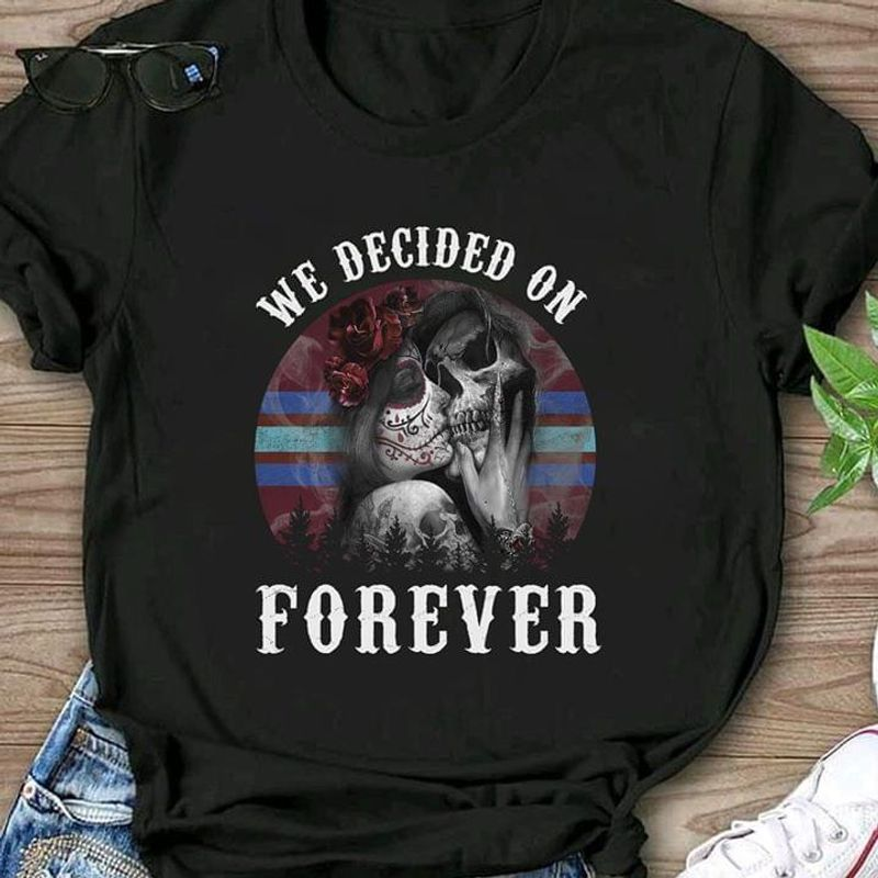 The Day Of The Dead We Decided On Forever Vintage Black T Shirt Men/ Woman S-6XL Cotton