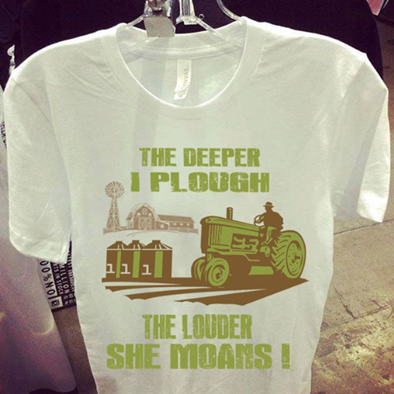 The Deeper I Plough The Louder She Moans Shirt White A4