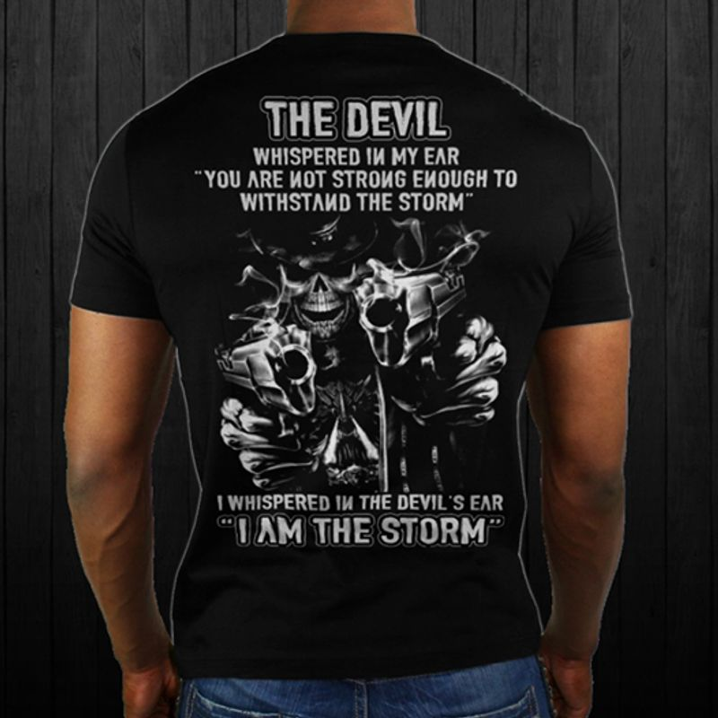 The Devil Whispered In My Ear You Are Not Strong Enough To Withstand The Storm T-shirt Black A5