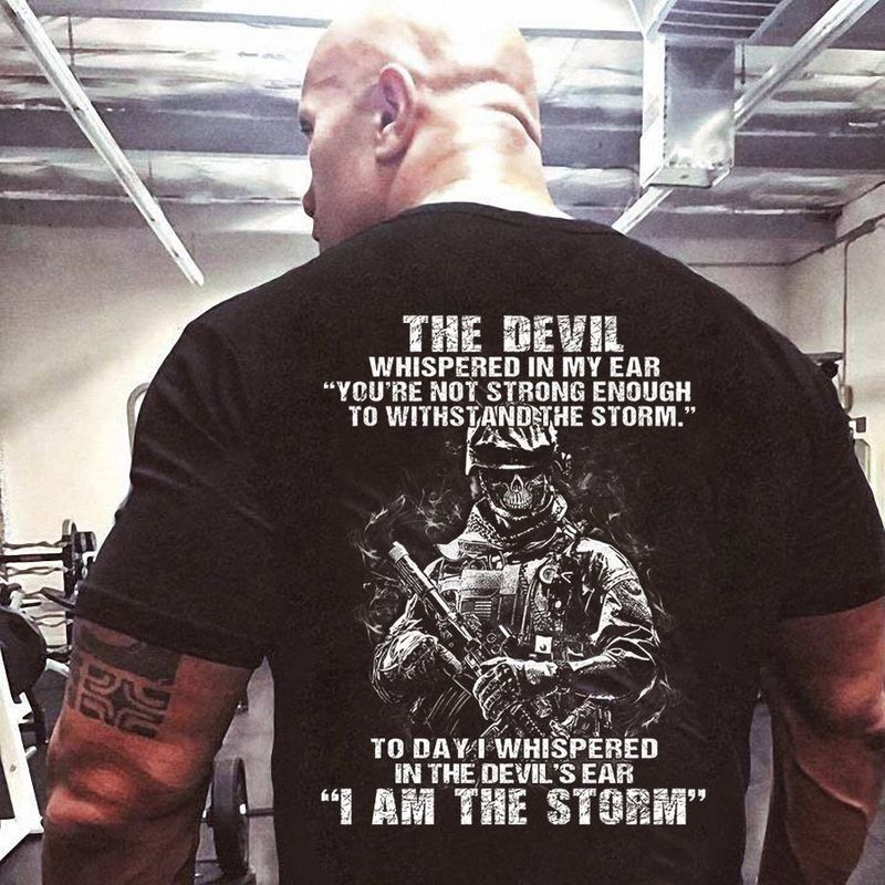 The Devil Whispered In My Ear Youre Not Strong Enough To Withstand The Storm  T-shirt Black B7