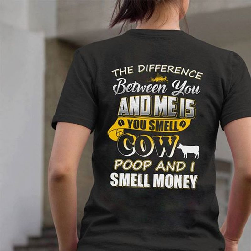 The Difference Between You And Me Is You Smell Cow Poop And I Smell Money T-shirt Black B7