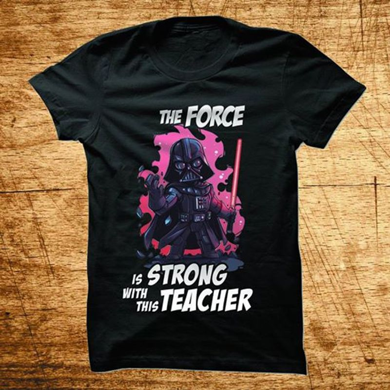 The Force Is Strong With This Teacher Star Wars T-shirt Black A5