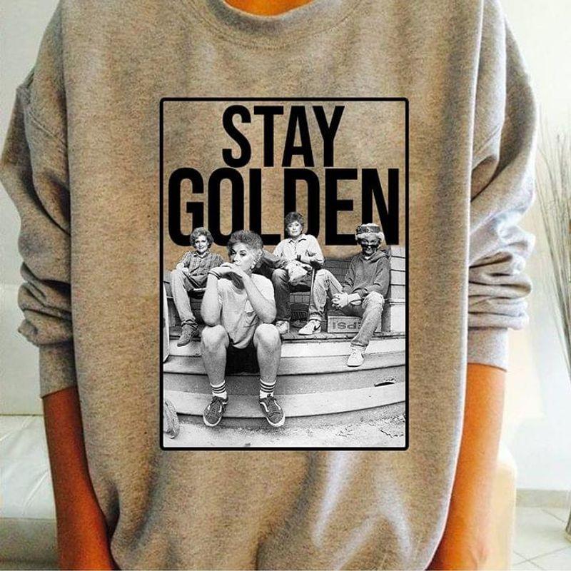 The Golden Girls Stay Golden Dorothy Zbornak Rose Nylund Grey T Shirt Men And Women S-6XL Cotton