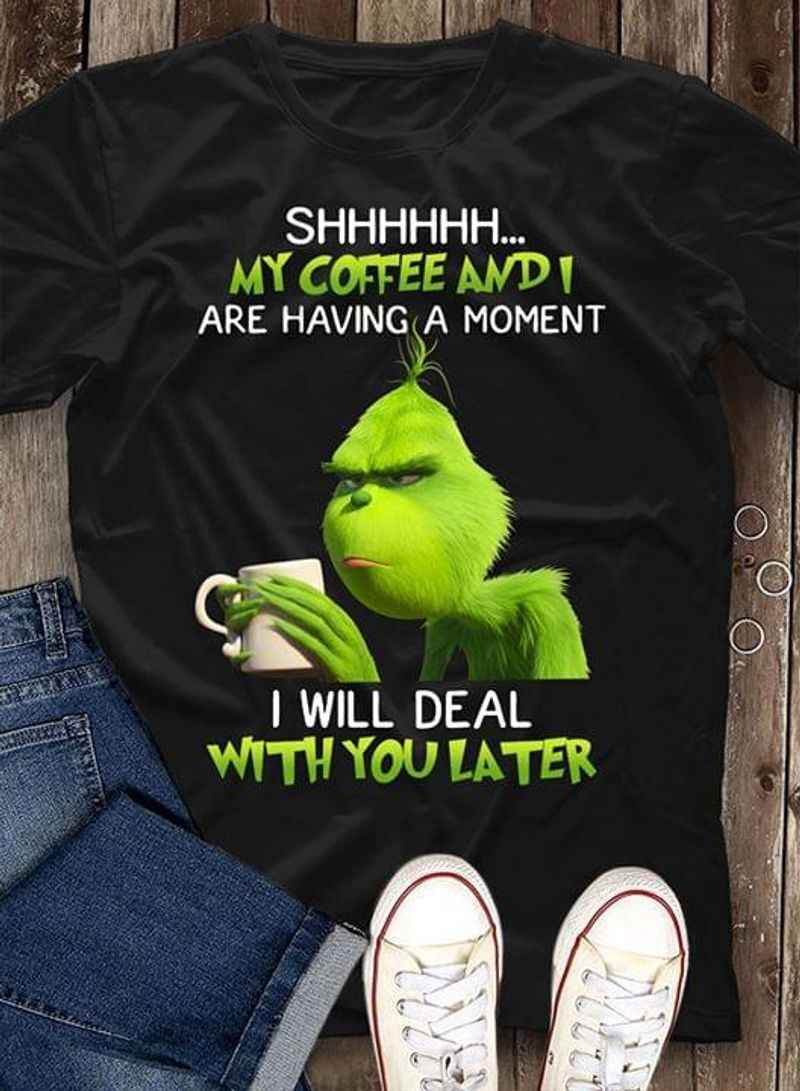 The Grinch Funny Shhh My Coffee Andi Are Having A Moment Black T Shirt Men And Women S-6XL Cotton