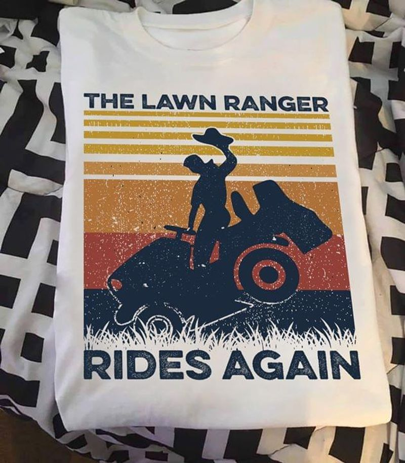 The Lawn Ranger Rides Again T-shirt Funny Mowing Lawn Mower Gift White T Shirt Men And Women S-6XL Cotton