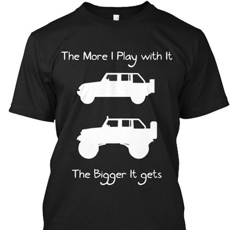 The More I Play With It The Bigger It Gets T-Shirt Black A2