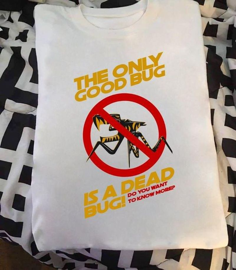 The Only Good Bug Is A Dead Bug Tee Funny Design White T Shirt Men And Women S-6XL Cotton