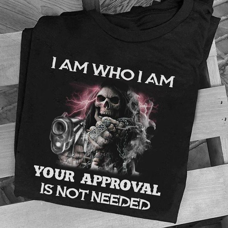 The Reaper I Am Who I Am Your Approval Is Not Needed Quote Printed Black T Shirt Men/ Woman S-6XL Cotton