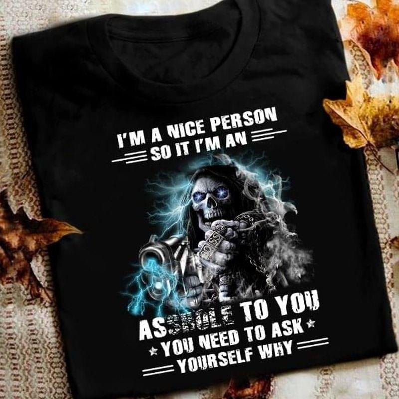 The Reaper I'm A Nice Person So It I'm An A$$Hole To You Black T Shirt Men/ Woman S-6XL Cotton