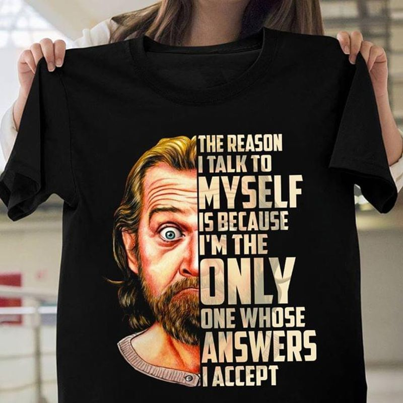 The Reason I Talk To Myself Is Because I'M The Only One Whose Answers I Black T Shirt Men And Women S-6XL Cotton