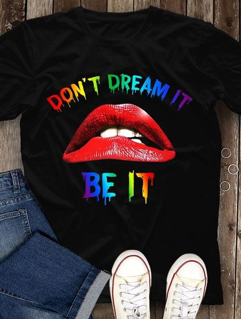 The Red Lips Don'T Dream It Be It Lgbt Pride Gift For Lgbt Community Black T Shirt Men/ Woman S-6XL Cotton