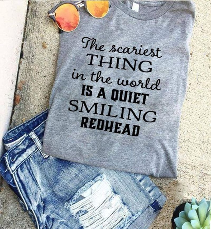 The Scariest Thing In The World Is A Quiet Smiling Redhead Gray T Shirt Men And Women S-6XL Cotton