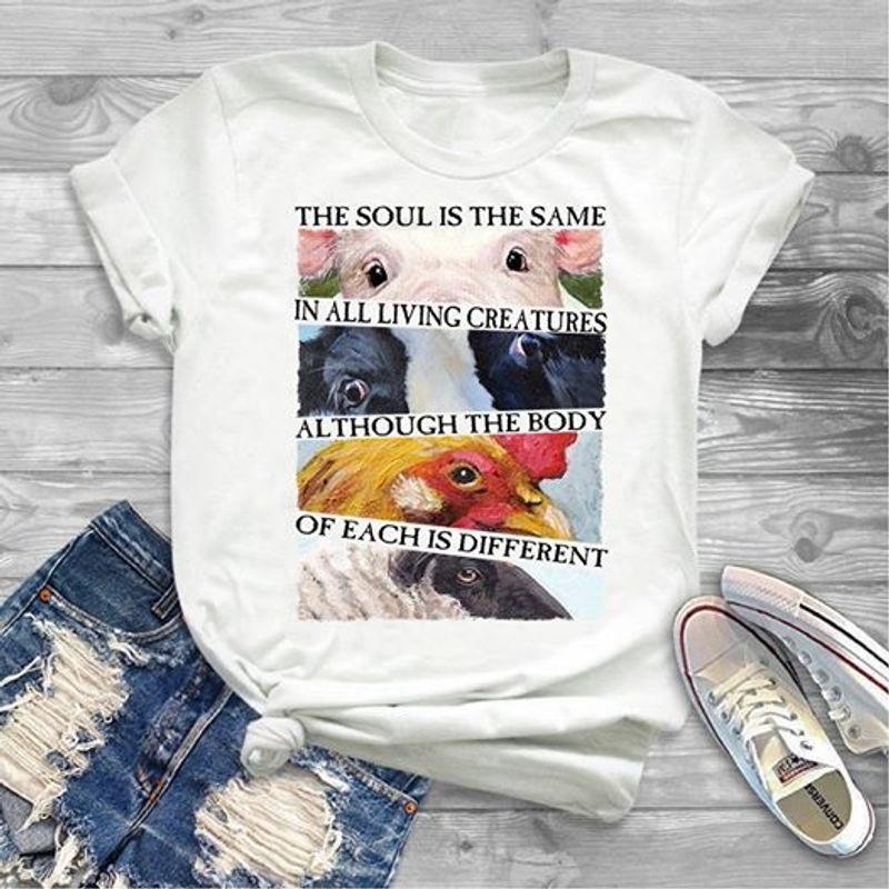 The Soul Is The Same In All Living Creatures Although The Body Of Each Is Different T Shirt White A3