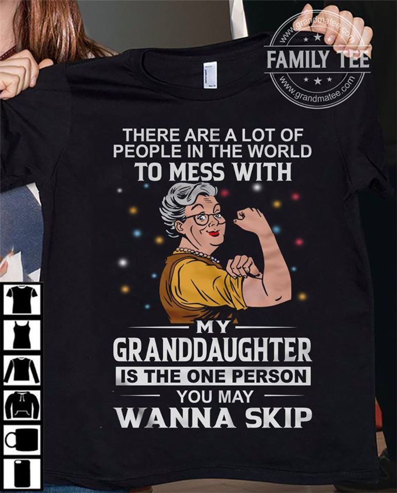 There Are A Lot Of People In The World To Mess With My Granddaughter T- Shirt Black