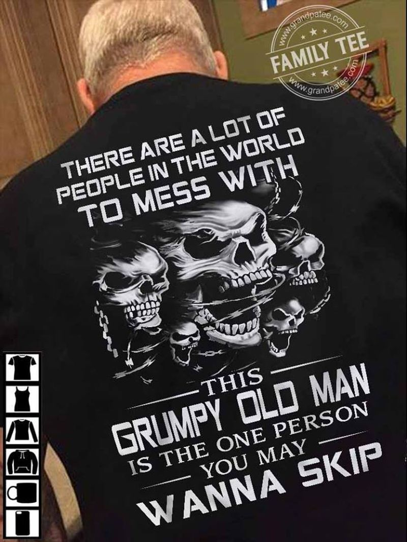There Are A Lot Of People In The World To Mess With You May Wanna Skip  T-shirt Black B1