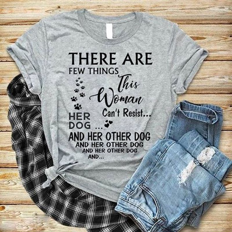 There Are Few Things This Woman Cant Resist Her Dog And Her Other Dog And Her Other Dog And   T Shirt Grey B1