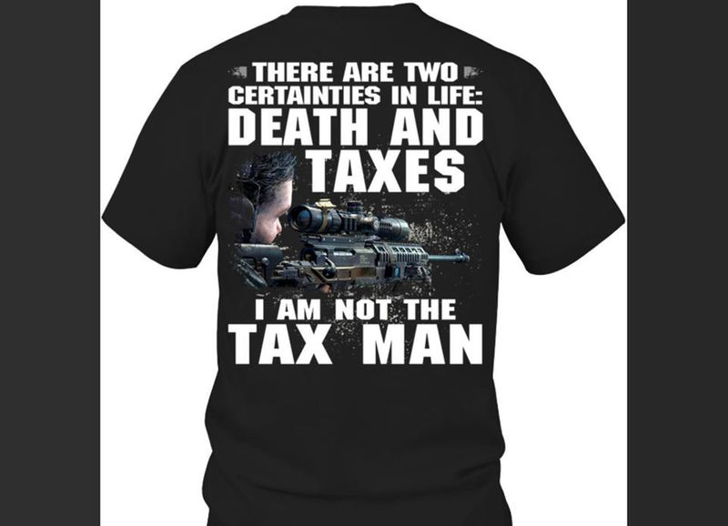 There Are Two Certainties In Life Death And Taxes T Shirt Black  A1