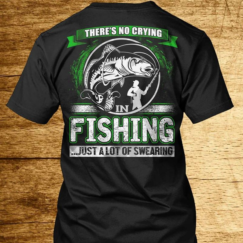 There S No Crying In Fishing Just A Lot Of Swearing T Shirt Black A8