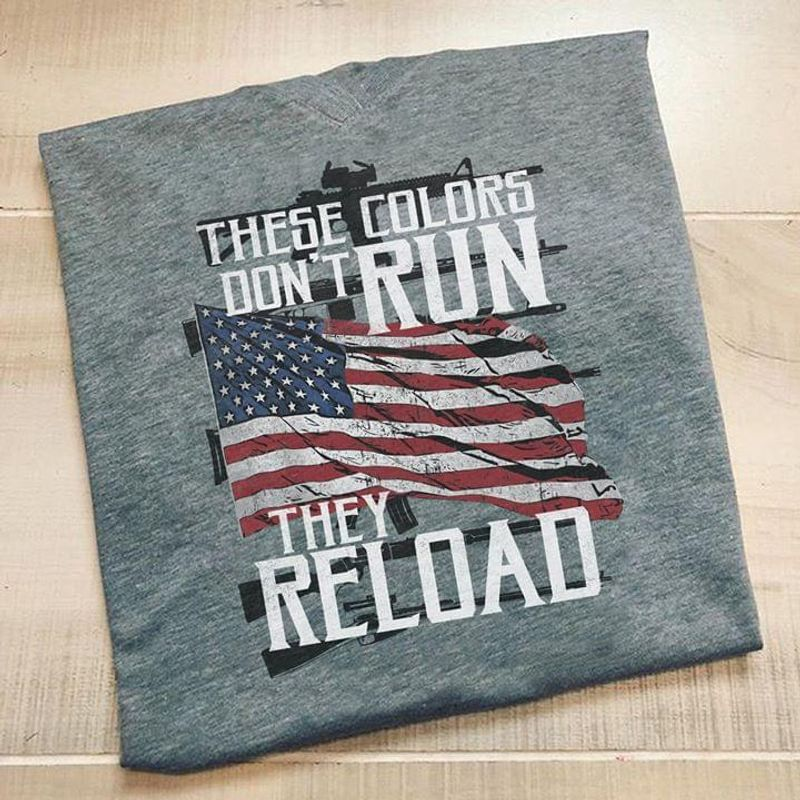 These Colors Don't Run They Reload T-Shirt American Flag Gun Shirt American Pride Sport Grey T Shirt Men And Women S-6XL Cotton