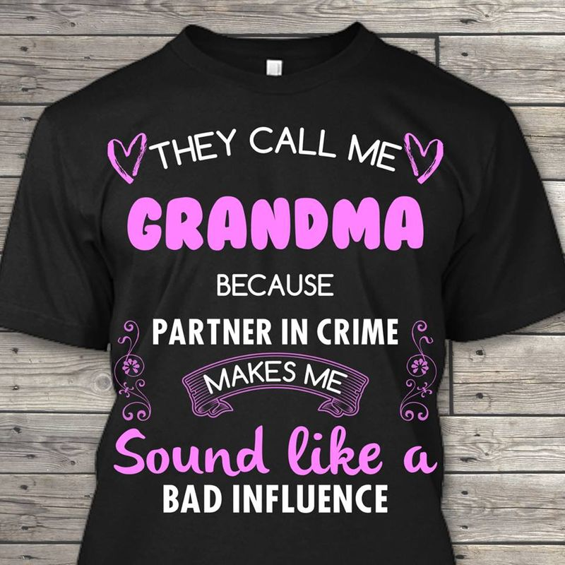 They Call Me Grandma Because Partneer In Crime Makes Me Sound Like A Bad Influence T-shirt Black A4