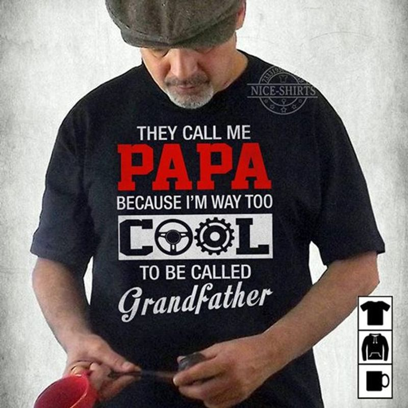 They Call Me Papa Because I Am Way Too Cool To Be Called Grand Father  T Shirt Blue B1