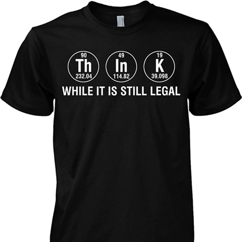 Think While It Is Still Legal T-shirt Black B7