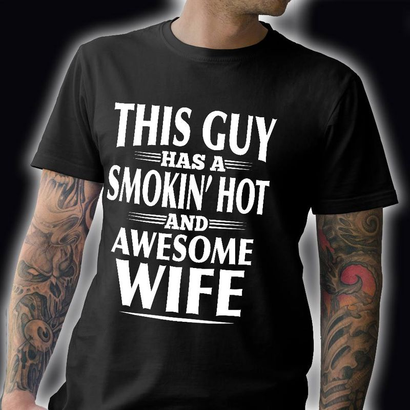 This Guy Has A Smokin Hot And Awesome Wife T-shirt Black A8