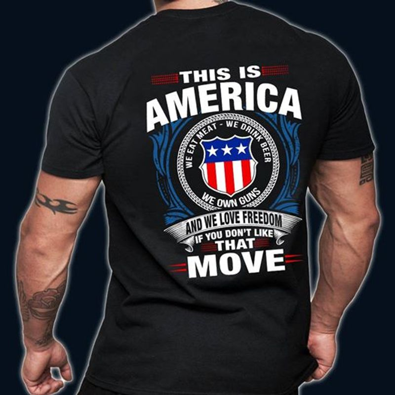 This Is America We Eat Meat Drink Beer Own Guns If You Dont Like That Move T-shirt Black A8