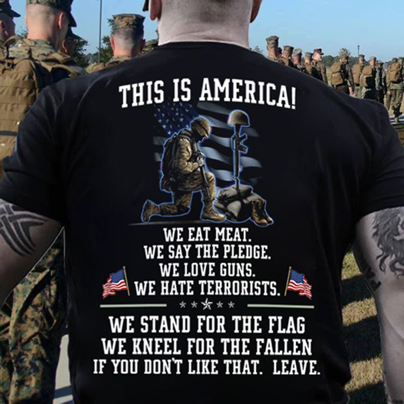 This Is America We Eat Meat We Say The Pledge We Love Guns We Hate Terrorists US Veteran T Shirt Black A3
