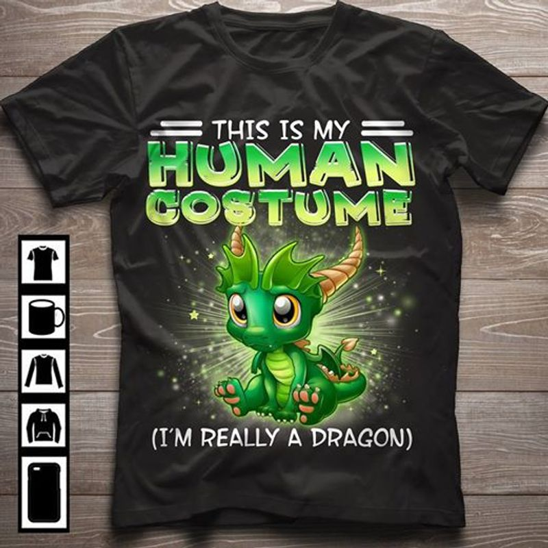 This Is My Human Costume I Am Really A Dragon T-shirt Black A9