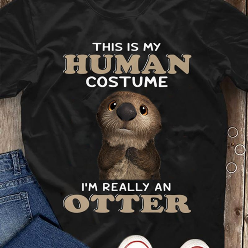 This Is My Human Costume Im Really An Otter T-Shirt Black A5