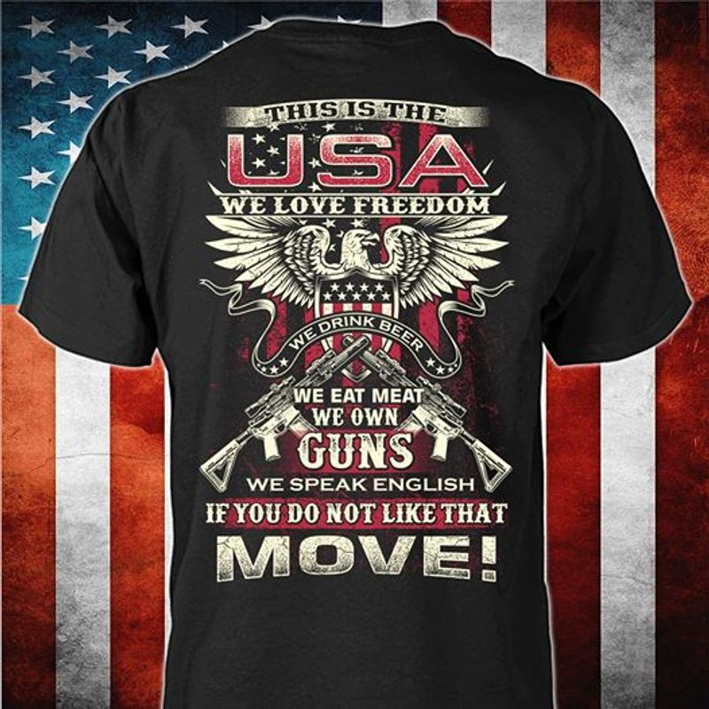 This Is The USA We Love Freedom We Drink Beer We Eat Meat We Own Guns We Speak English If You Do Not Like That Move Usa Fla  T-shirt Black B5