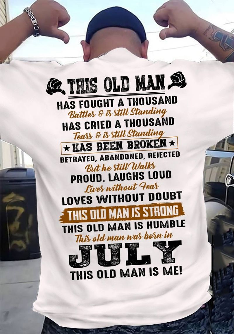 This Old Man Has Fought A Thousand Battle And Still Standing This Old Man Was Born In July T Shirt White