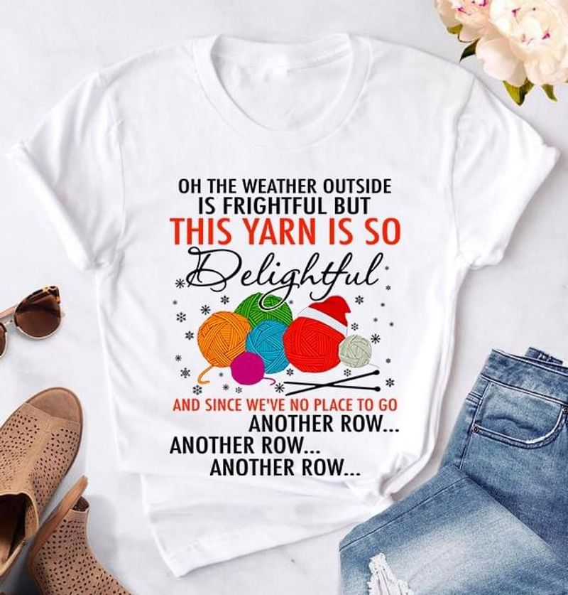 This Yarn Is So Delightful And Since We're No Place To Go Crochet & Knitting Lover Gift White T Shirt Men And Women S-6XL Cotton