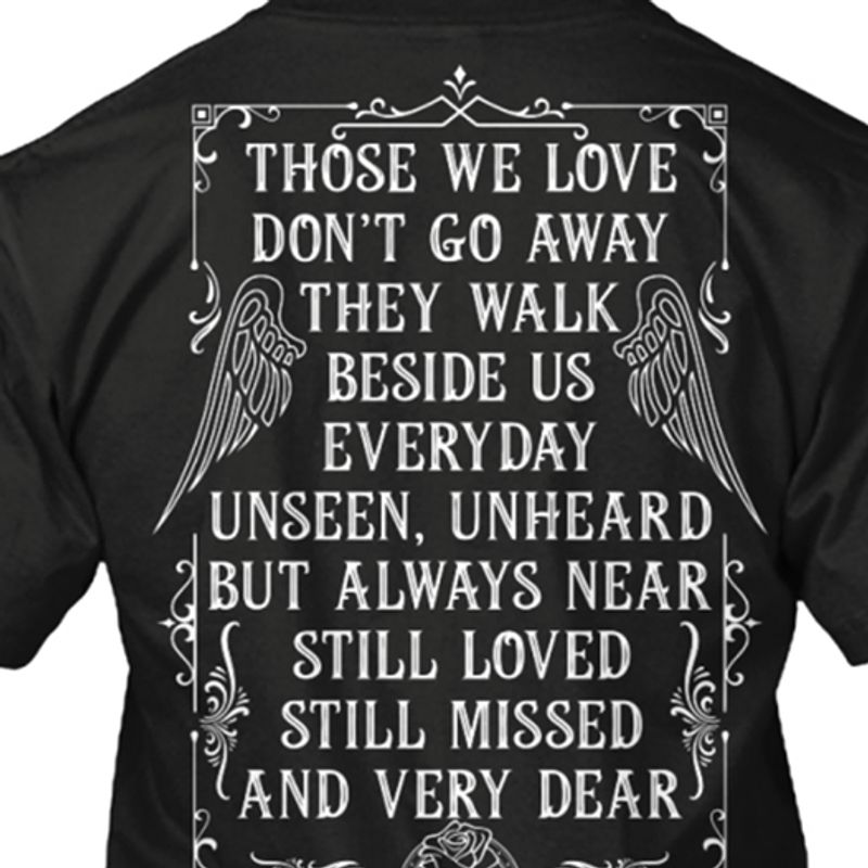 Those We Love Dont Go Away They Walk Beside Us Everyday  T-shirt Black A5