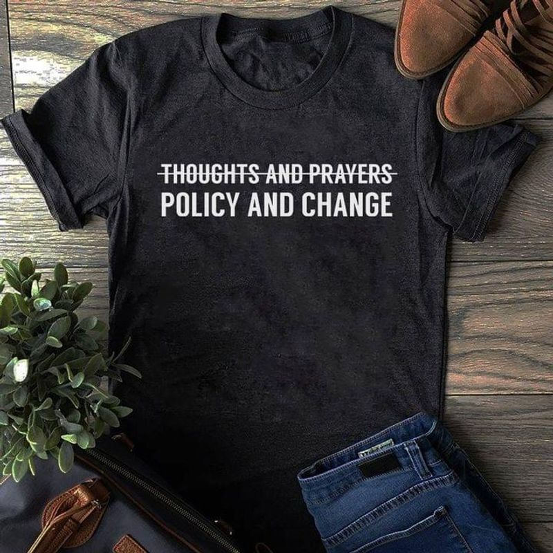 Thoughts And Prayers Policy And Change Funny Design Cool Daily Dark Heather T Shirt Men And Women S-6XL Cotton