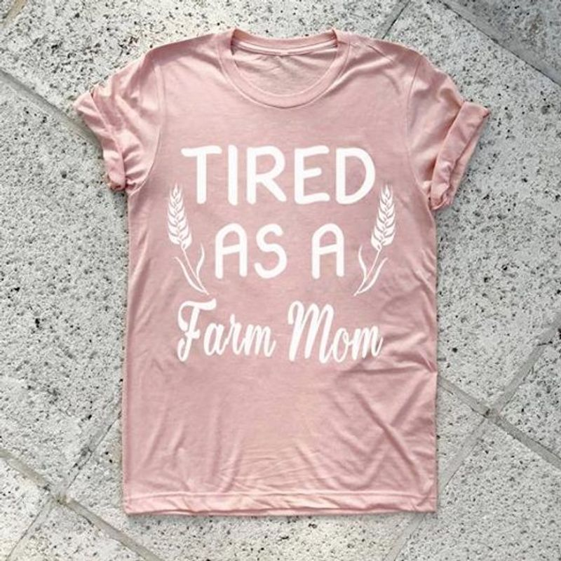 Tired As A Farm Mom T-shirt Pink A5