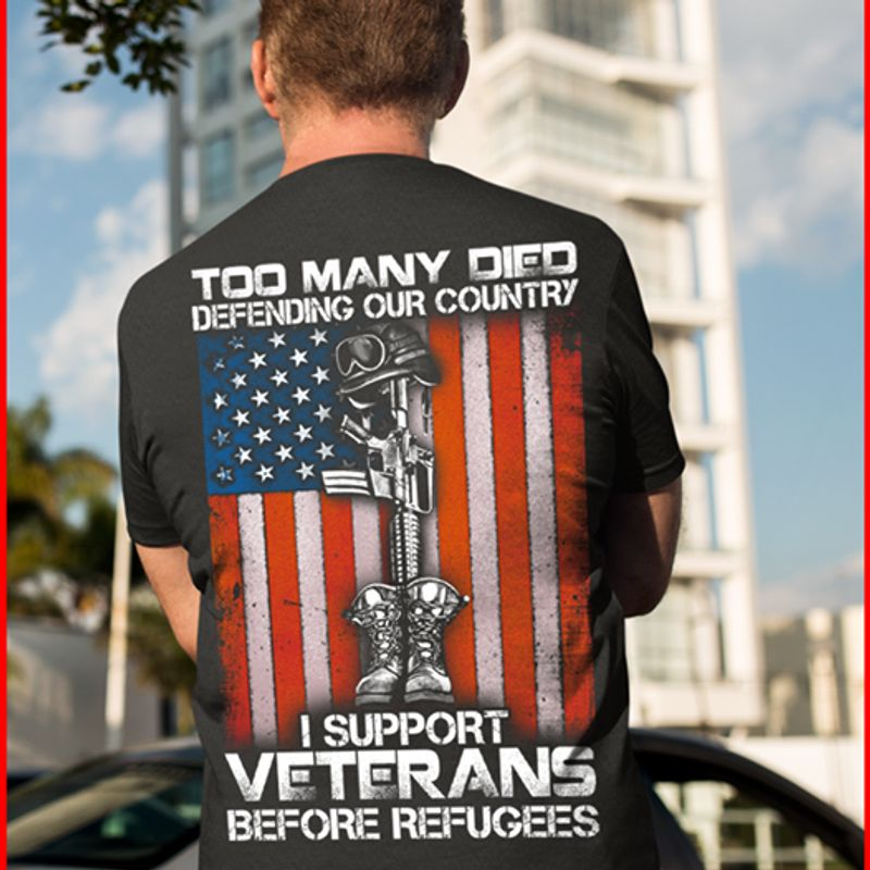 Too Many Died Defending Ourr Country I Support Veterans Before Refugees T-shirt Black A4