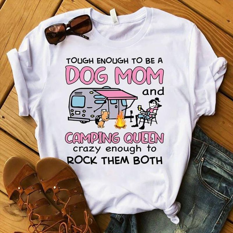Tough Enough To Be A Dog Mom Camping Queen Crazy Enough To Rock Them Both White T Shirt Men And Women S-6XL Cotton