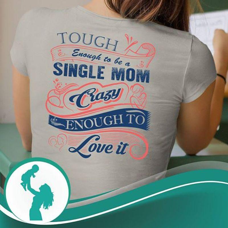 Tough Enough To Be A Single Mom Crazy Enough To Love It T-shirt Grey A8