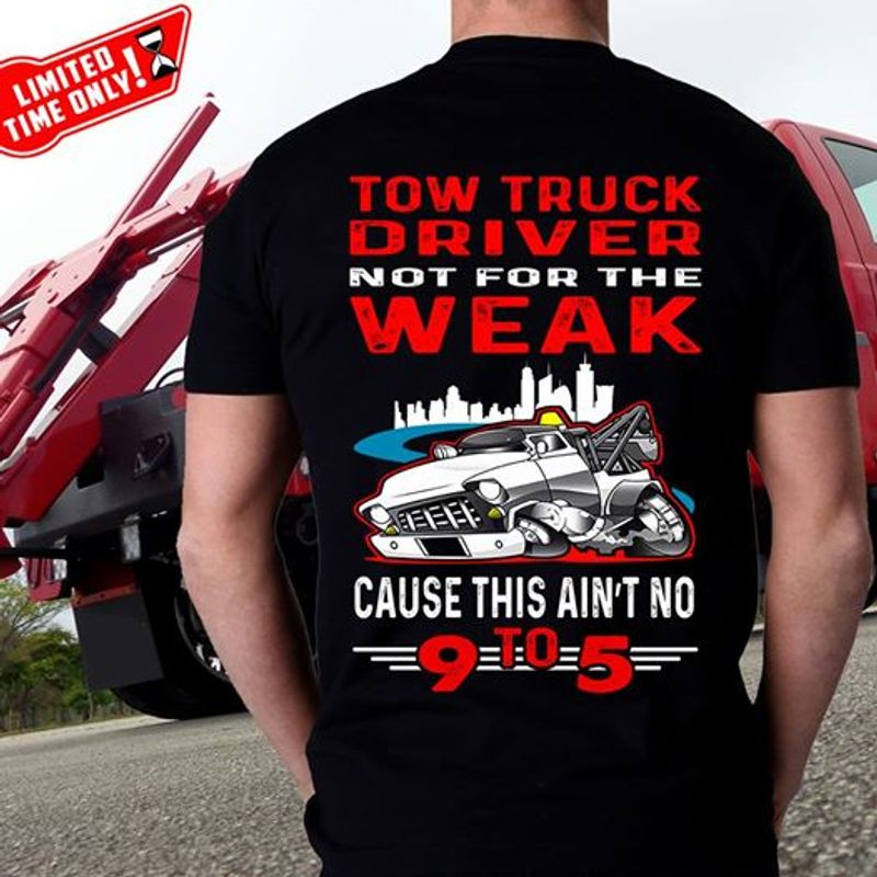 Tow Truck Driver Not For The Weak Cause This Ain't No   T-shirt Black A5