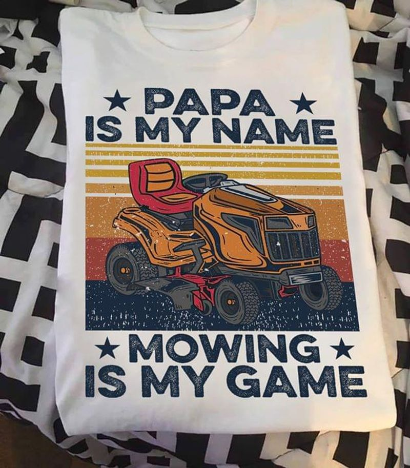 Tractor Farmer Papa Is My Name Moving Is My Game Funny Vintage Farmer Gift White T Shirt Men And Women S-6XL Cotton