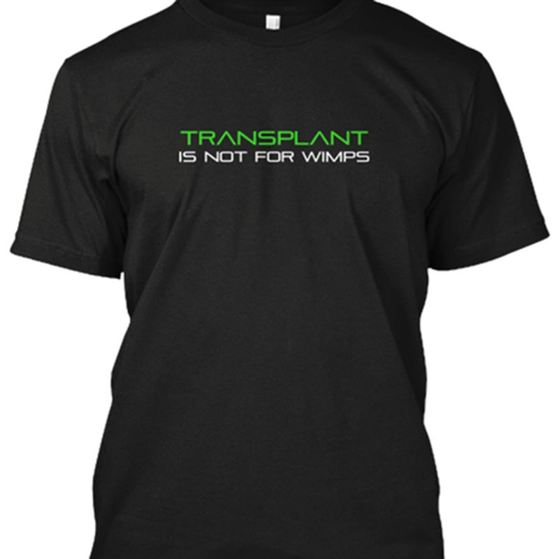 Transplant Is Not For Wimps  T-shirt Black B1