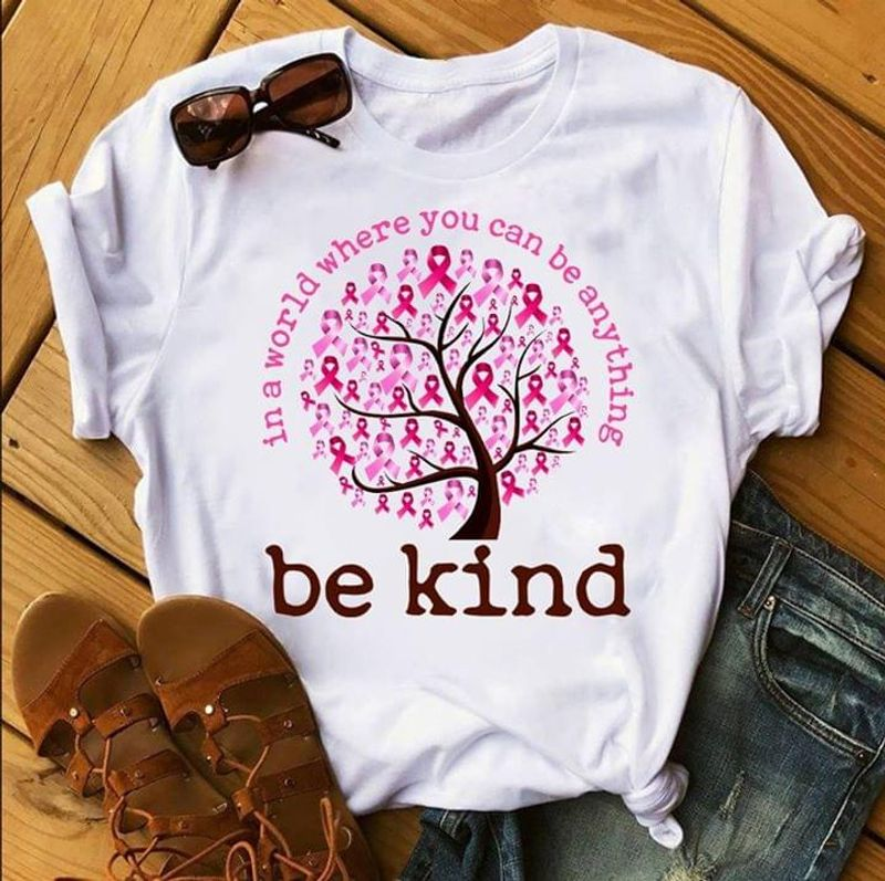 Tree Breast Cancer Awareness Be Kind In A World Where You Can Be Anything White T Shirt Men And Women S-6XL Cotton