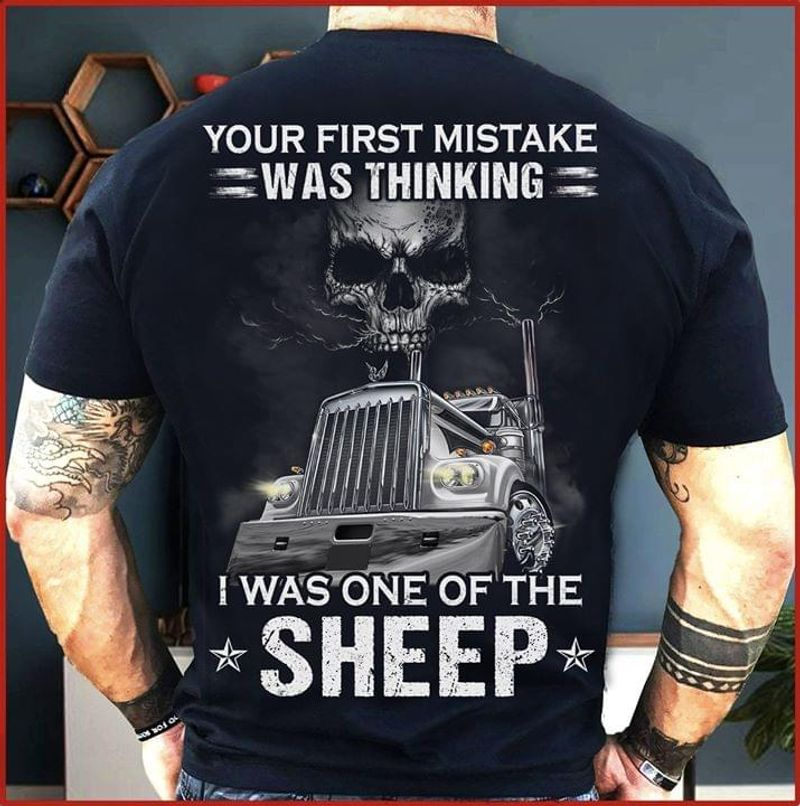 Truck Skull Your First Mistake Was Thinking I Was One Of The Sheep Shirt_Back_Side Black T Shirt Men And Women S-6XL Cotton