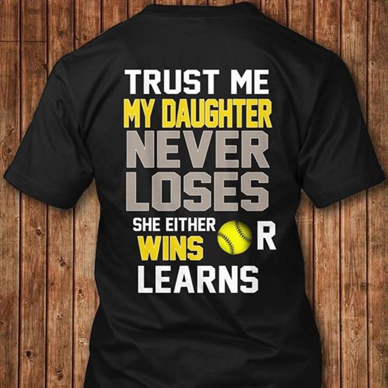 Trust Me My Daughter Never Lose We Either Wins Learns T-shirt Black A5