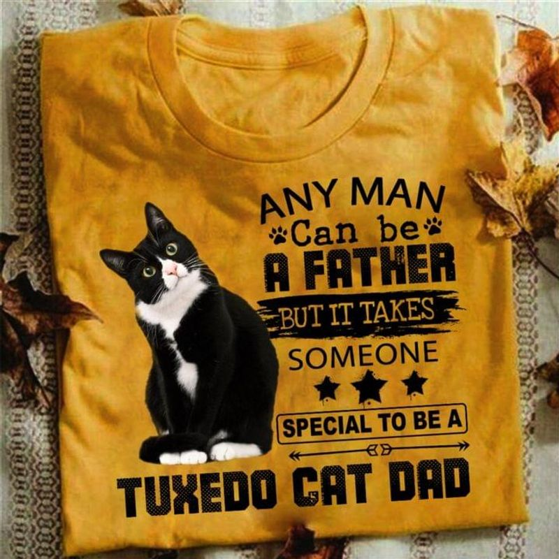 Tuxedo Cat Any Man Can Be A Fatman Tee But It Takes Someone Special To Be Tuxedo Cat Dad Gold T Shirt Men And Women S-6XL Cotton