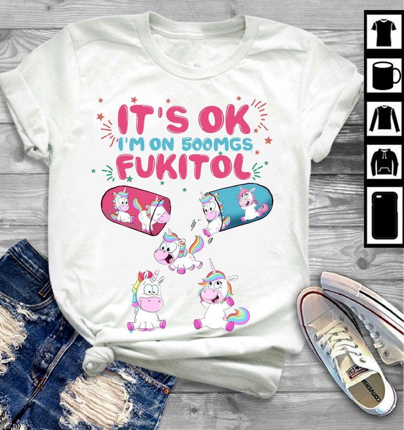 Unicorn It's Ok I'm On 500mgs Fukitol Shirt White