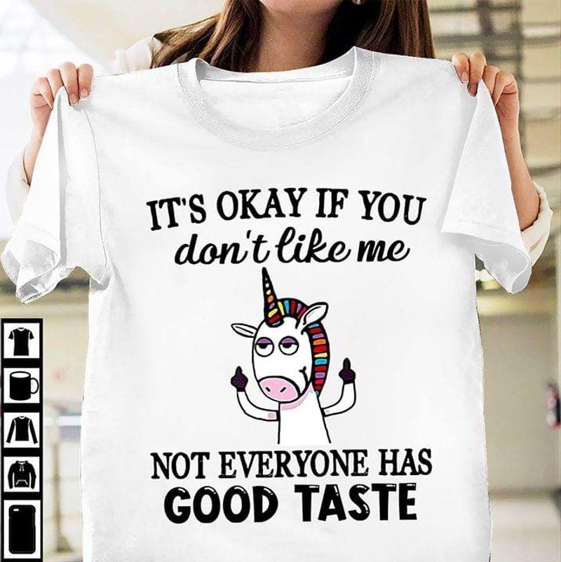 Unicorns Lover It's Okay If You Don't Like Me Not Everyone Has Good Taste White T Shirt Men/ Woman S-6XL Cotton